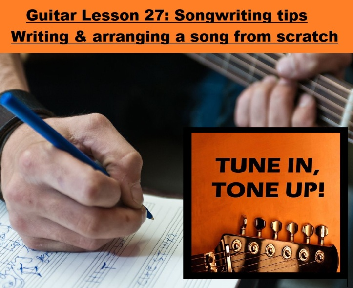 27 Guitar Lesson 27 Songwriting tips – writing and arranging a song from scratch